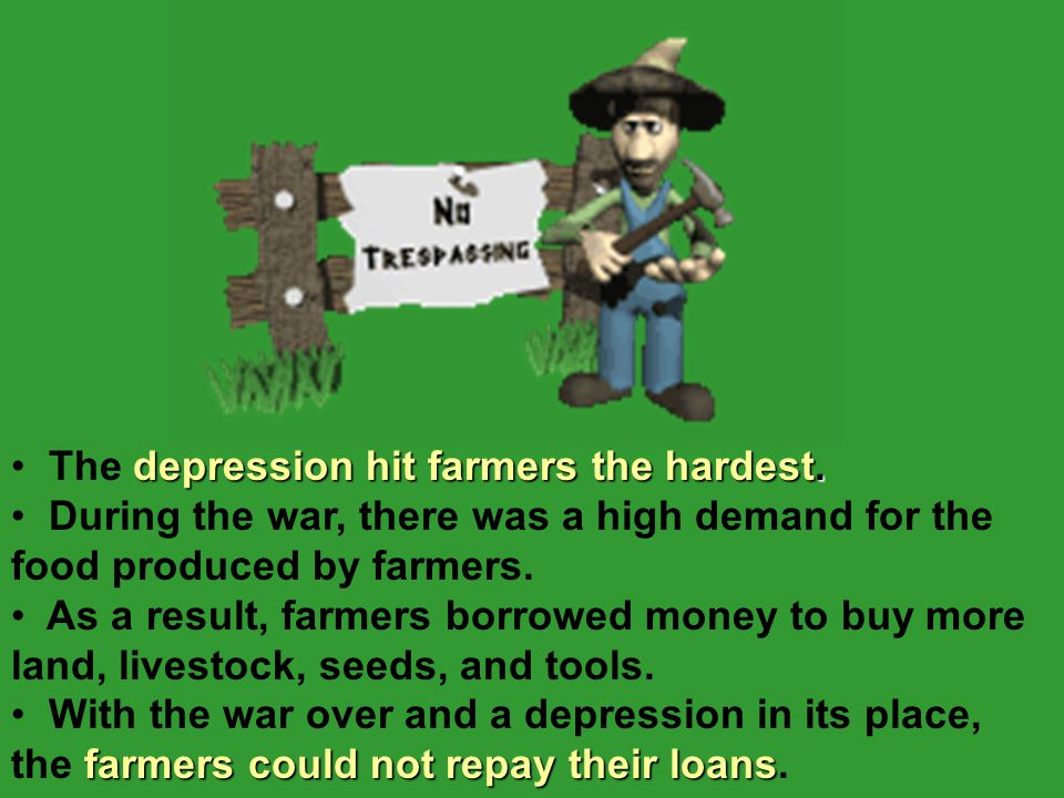 The depression hit farmers the hardest.