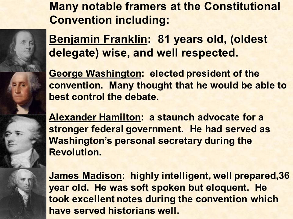 Many notable framers at the Constitutional Convention including: