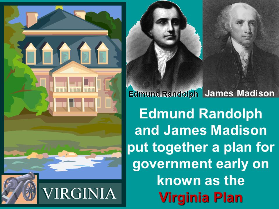 James Madison Edmund Randolph. Edmund Randolph and James Madison put together a plan for government early on known as the.