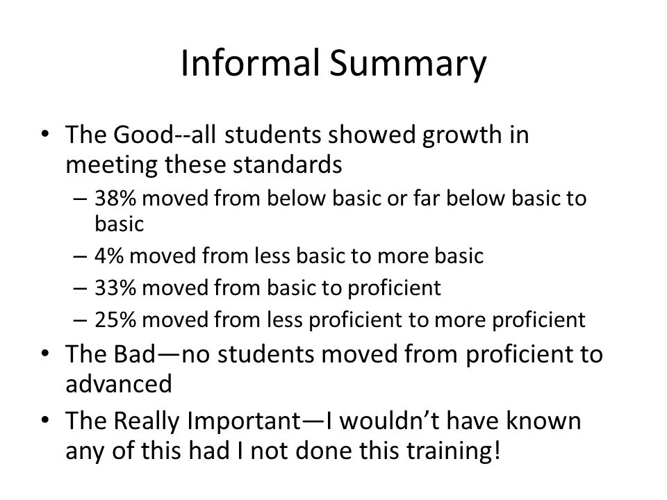Informal Summary The Good--all students showed growth in meeting these standards. 38% moved from below basic or far below basic to basic.