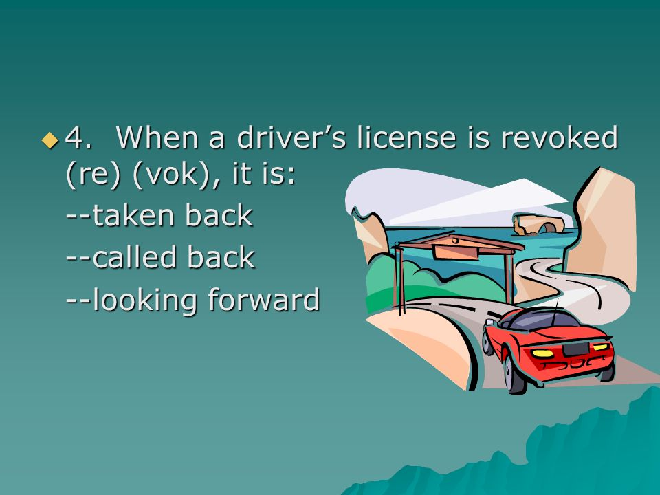 4. When a driver's license is revoked (re) (vok), it is: