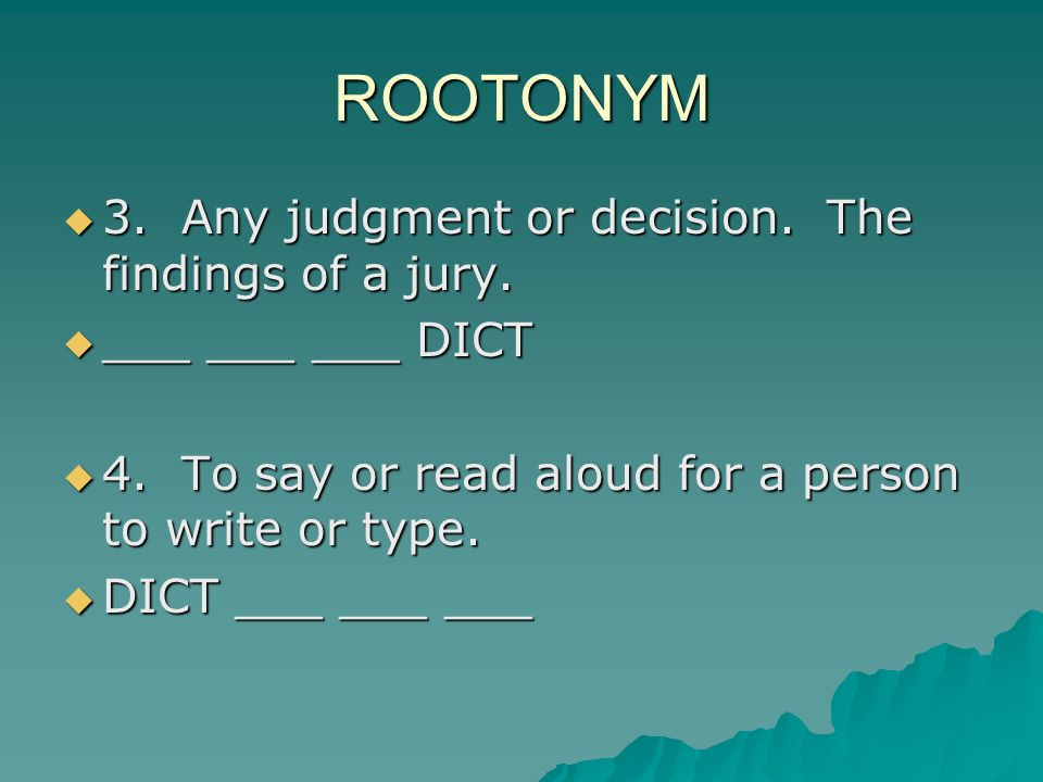 ROOTONYM 3. Any judgment or decision. The findings of a jury.