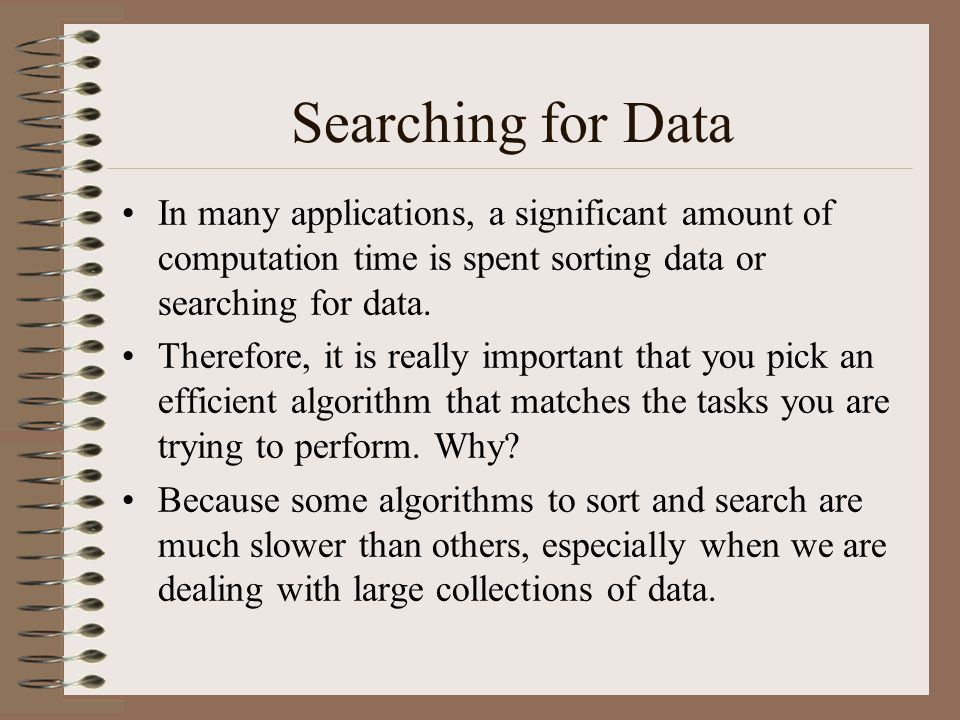 Searching for Data In many applications, a significant amount of computation time is spent sorting data or searching for data.