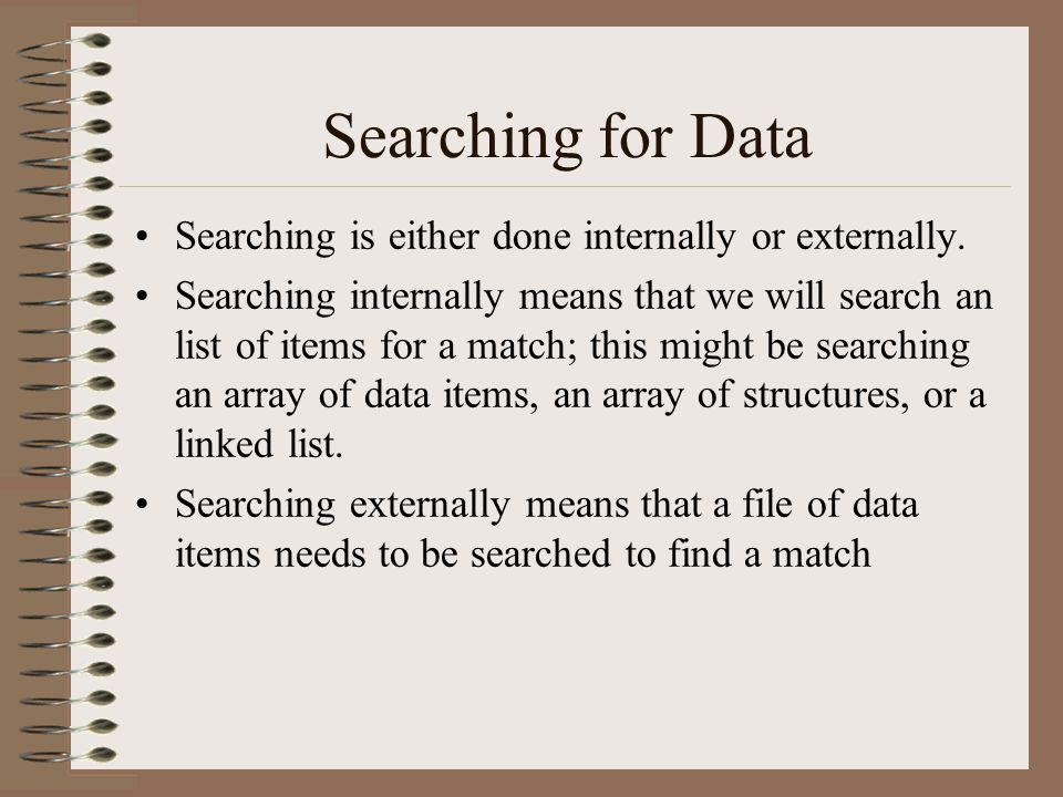 Searching for Data Searching is either done internally or externally.