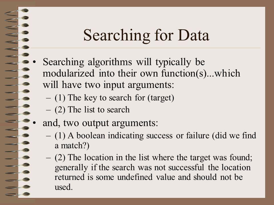 Searching for Data Searching algorithms will typically be modularized into their own function(s)...which will have two input arguments: