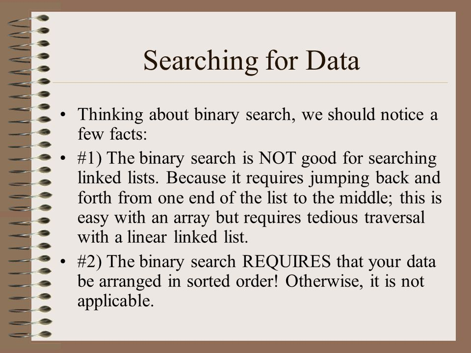 Searching for Data Thinking about binary search, we should notice a few facts: