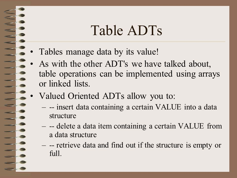 Table ADTs Tables manage data by its value!
