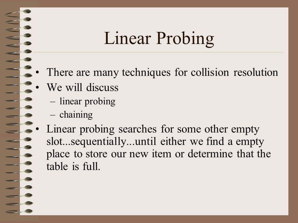 Linear Probing There are many techniques for collision resolution