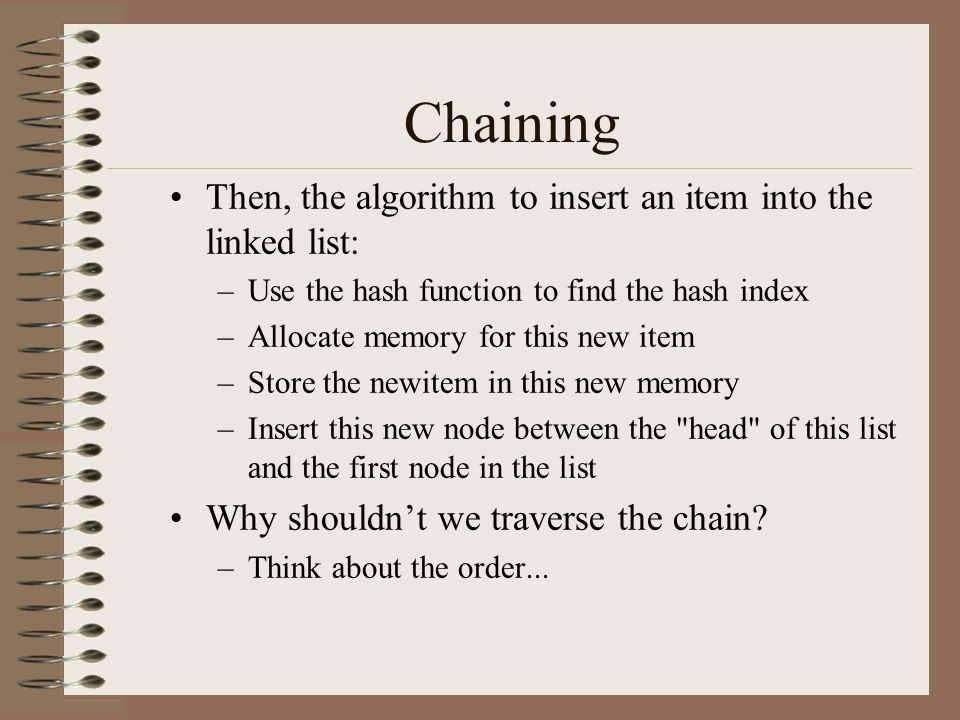 Chaining Then, the algorithm to insert an item into the linked list: