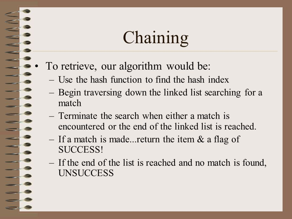 Chaining To retrieve, our algorithm would be: