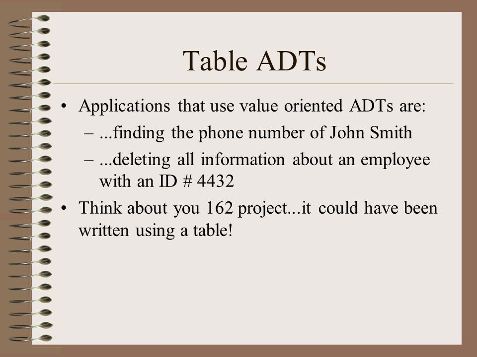 Table ADTs Applications that use value oriented ADTs are: