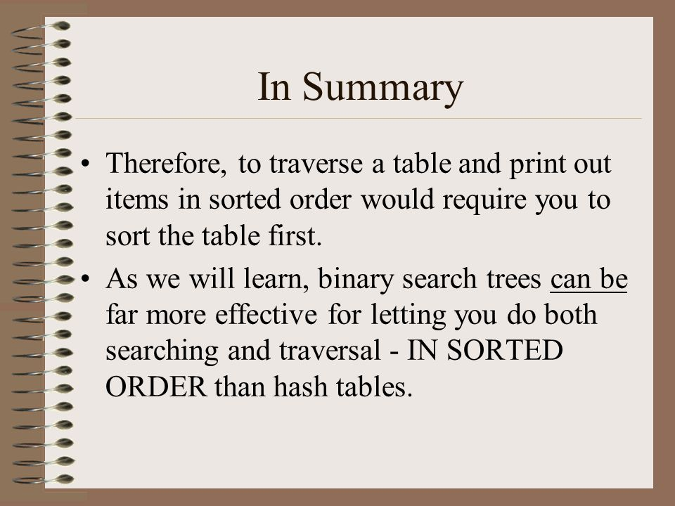 In Summary Therefore, to traverse a table and print out items in sorted order would require you to sort the table first.