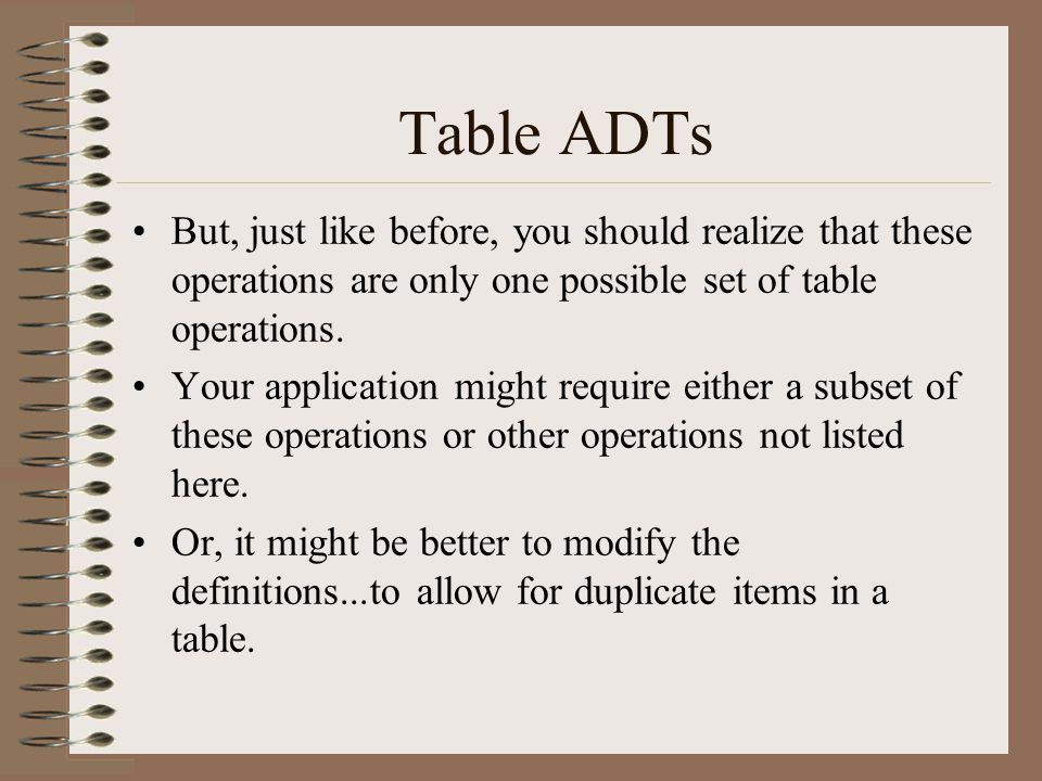 Table ADTs But, just like before, you should realize that these operations are only one possible set of table operations.