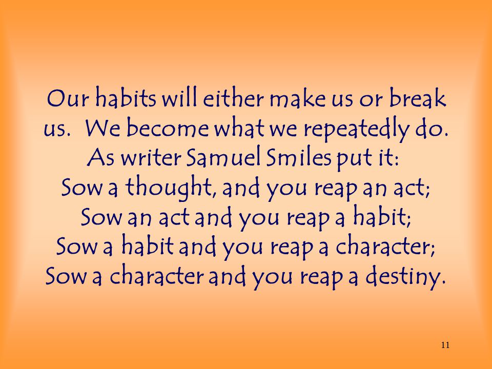 Our habits will either make us or break us