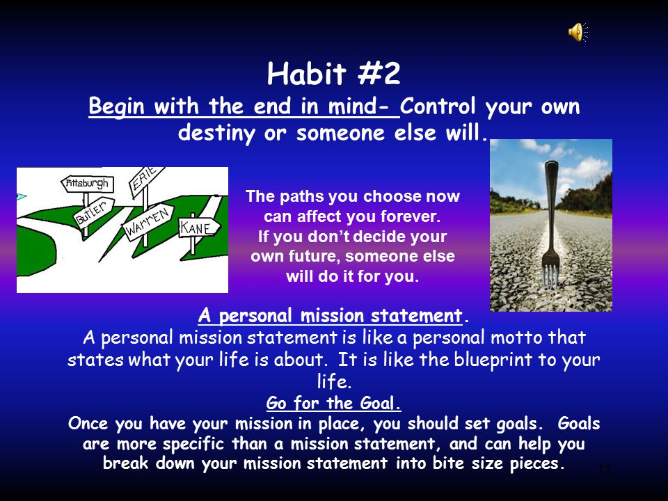Habit #2 Begin with the end in mind- Control your own destiny or someone else will.