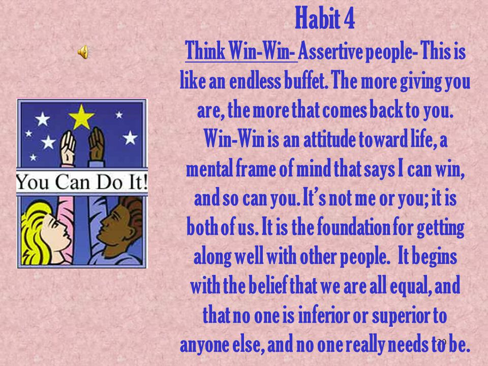 Habit 4 Think Win-Win- Assertive people- This is like an endless buffet.