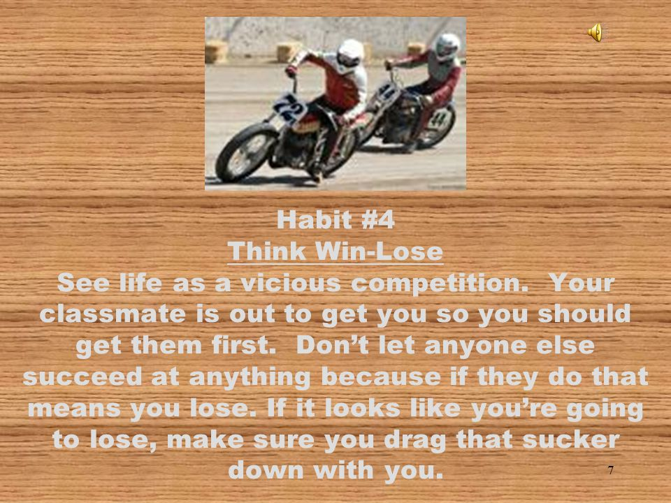 Habit #4 Think Win-Lose See life as a vicious competition