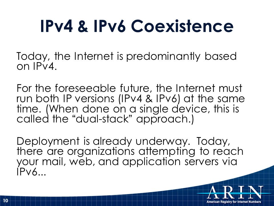 IPv4 & IPv6 Coexistence Today, the Internet is predominantly based on IPv4.