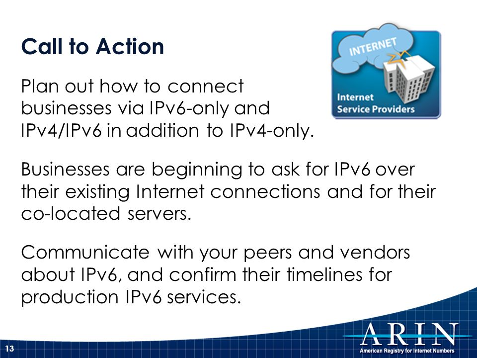 Call to ActionPlan out how to connect businesses via IPv6-only and IPv4/IPv6 in addition to IPv4-only.