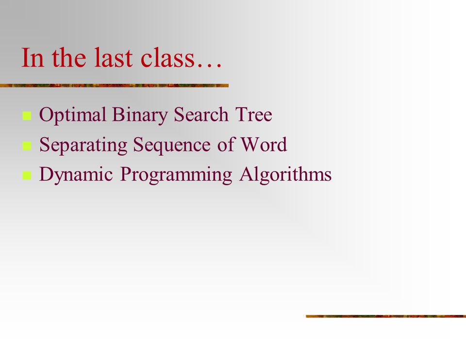 In the last class… Optimal Binary Search Tree