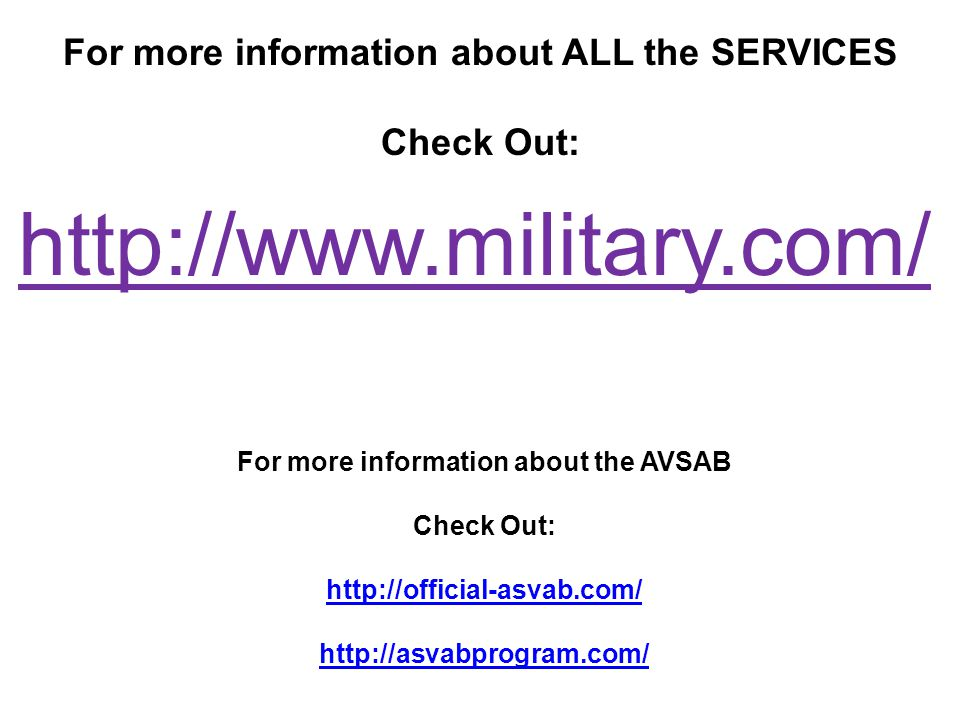 http://www.military.com/ For more information about ALL the SERVICES