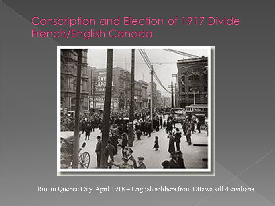 Conscription and Election of 1917 Divide French/English Canada.