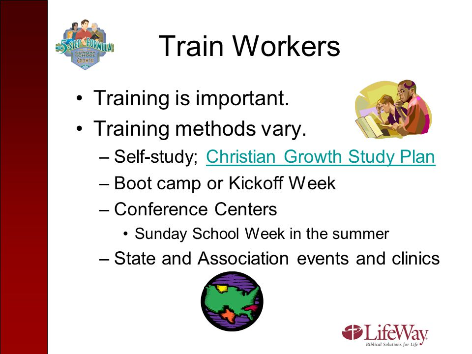 Train Workers Training is important. Training methods vary.