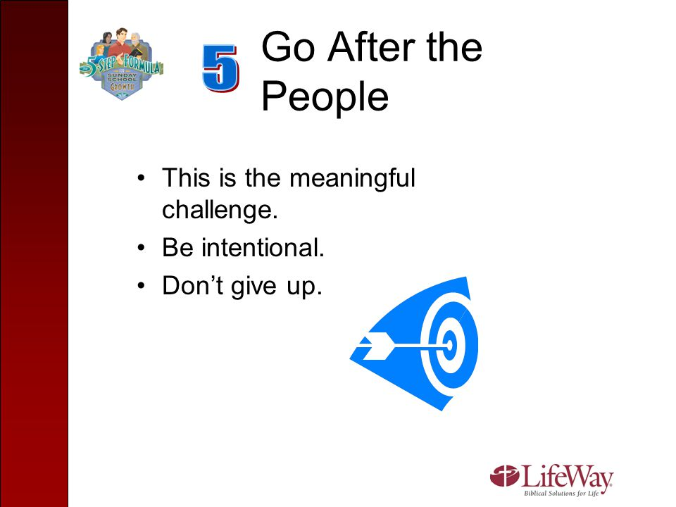 Go After the People 5 This is the meaningful challenge.