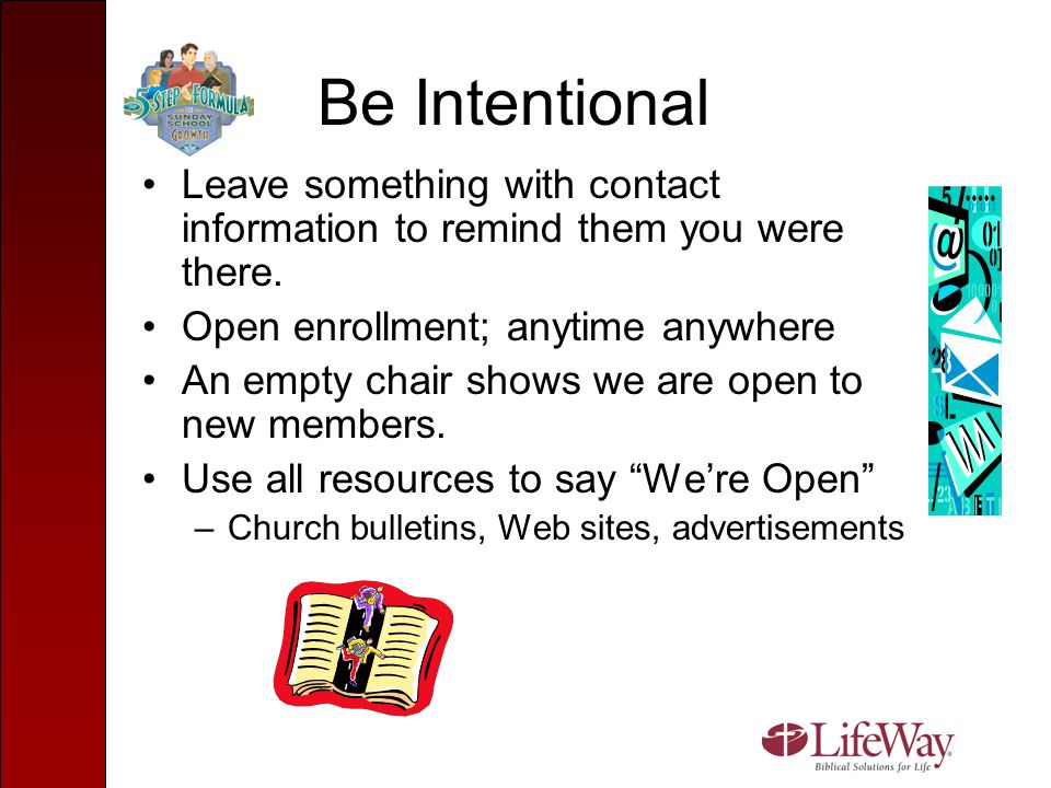 Be Intentional Leave something with contact information to remind them you were there. Open enrollment; anytime anywhere.