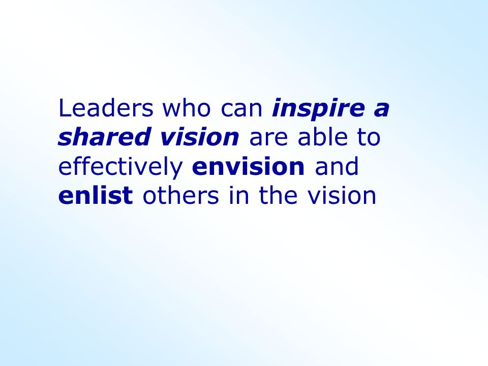 Leaders who can inspire a shared vision are able to effectively envision and enlist others in the vision