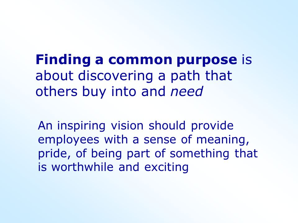 Finding a common purpose is about discovering a path that others buy into and need