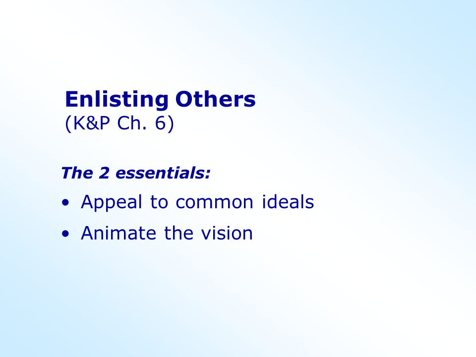 Enlisting Others (K&P Ch. 6) Appeal to common ideals