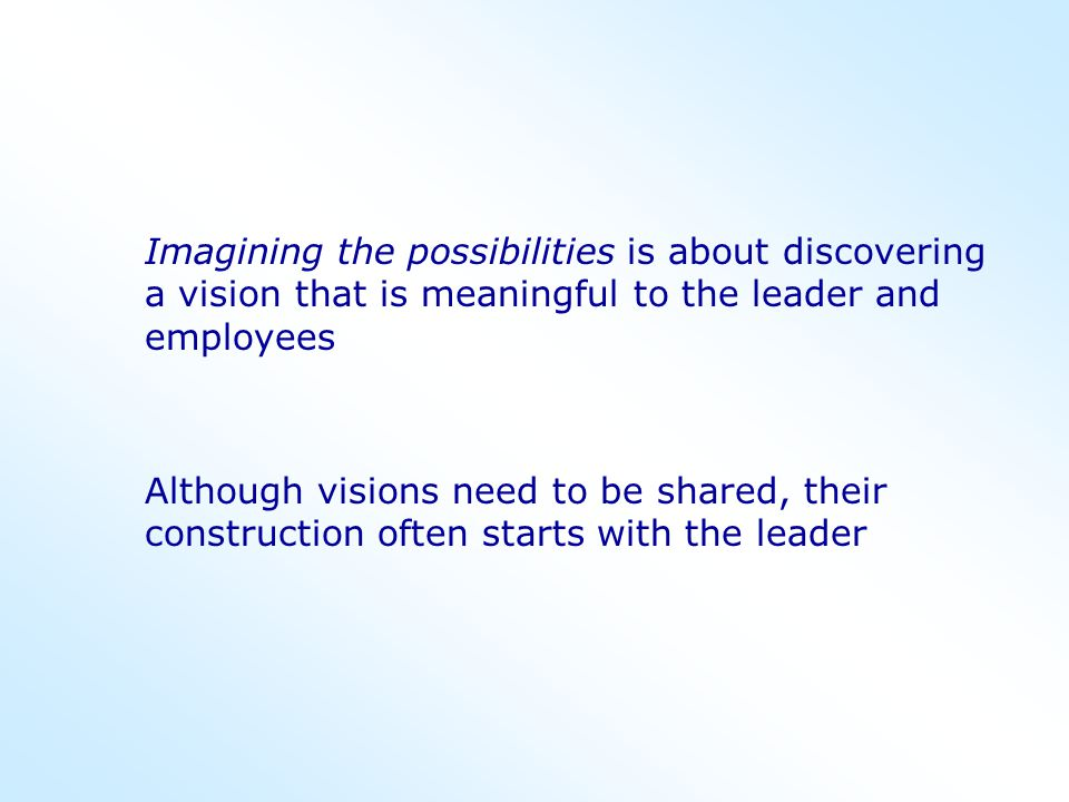 Imagining the possibilities is about discovering a vision that is meaningful to the leader and employees