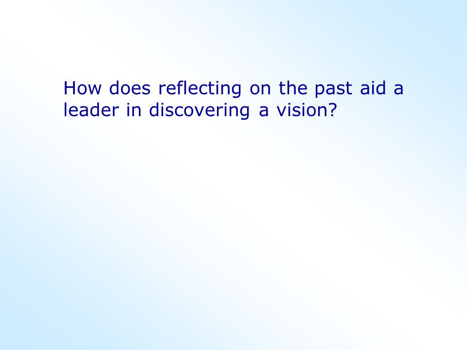 How does reflecting on the past aid a leader in discovering a vision