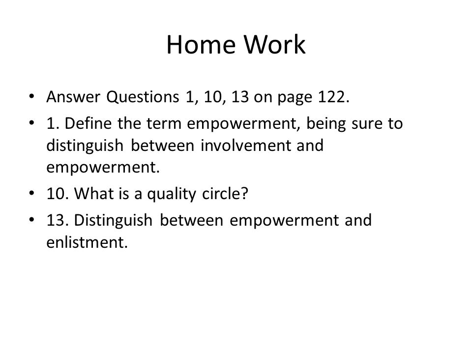 Home Work Answer Questions 1, 10, 13 on page 122.