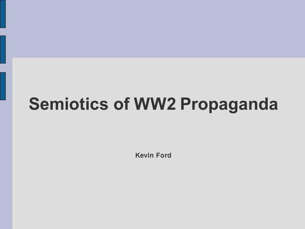 Semiotics of WW2 Propaganda Kevin Ford
