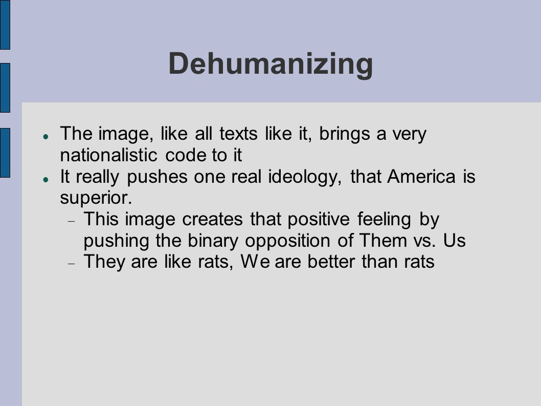 Dehumanizing The image, like all texts like it, brings a very nationalistic code to it.