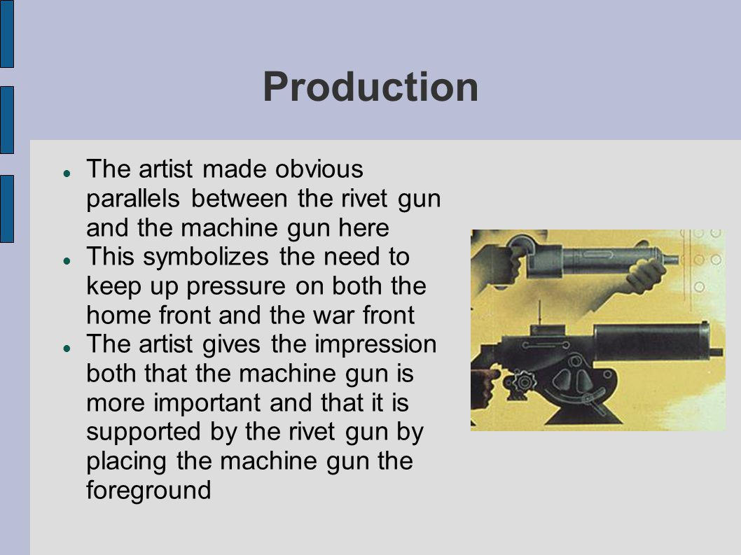 Production The artist made obvious parallels between the rivet gun and the machine gun here.