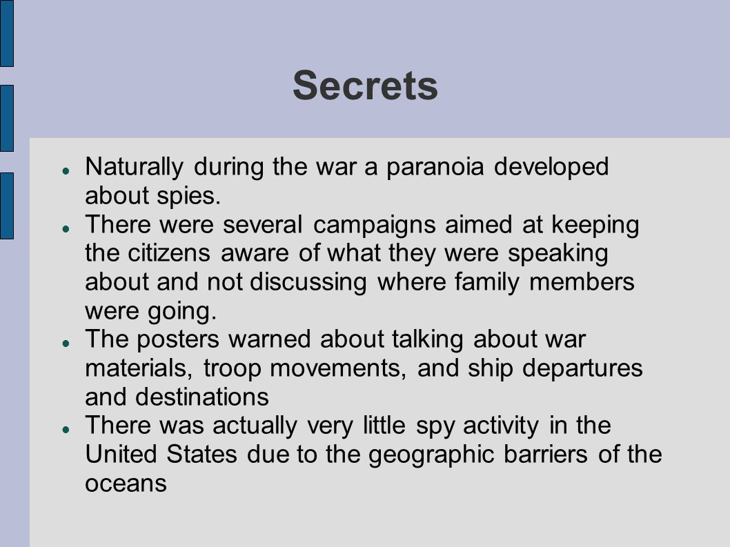 Secrets Naturally during the war a paranoia developed about spies.