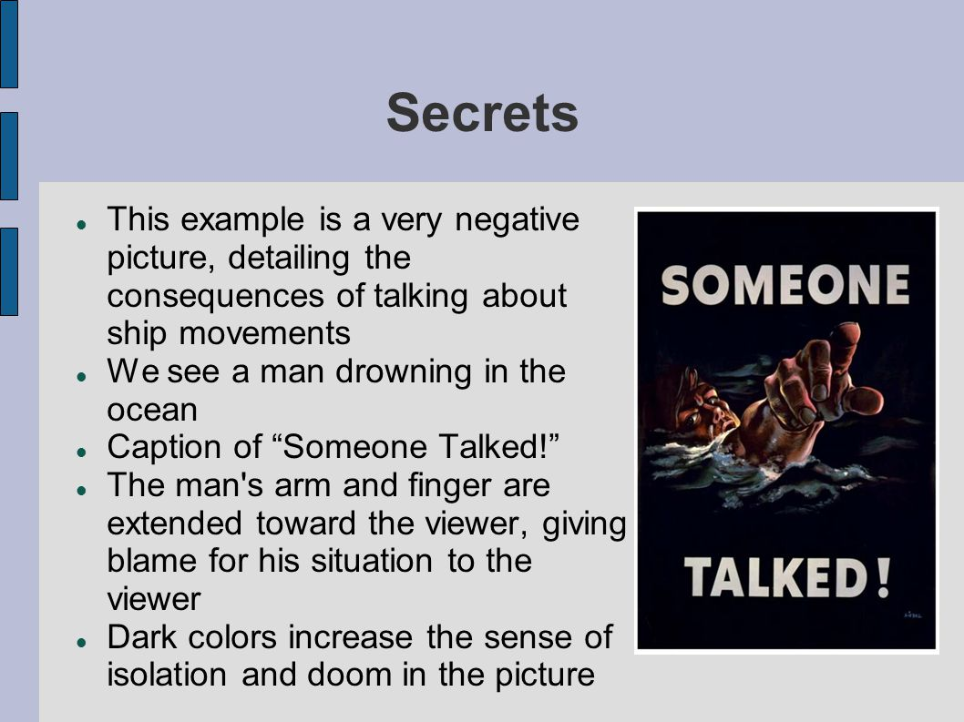 Secrets This example is a very negative picture, detailing the consequences of talking about ship movements.