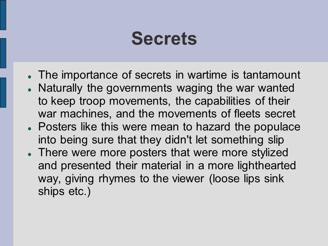 Secrets The importance of secrets in wartime is tantamount