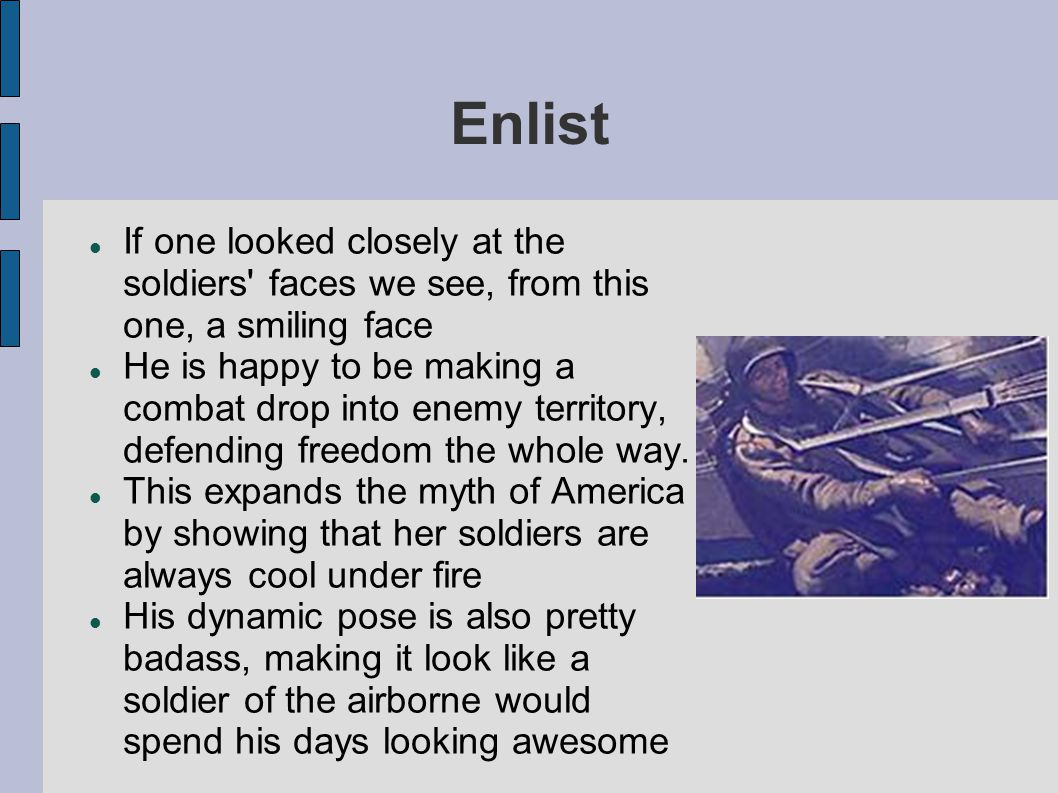 Enlist If one looked closely at the soldiers faces we see, from this one, a smiling face.