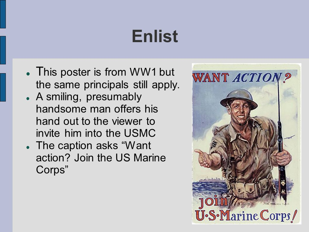 Enlist This poster is from WW1 but the same principals still apply.