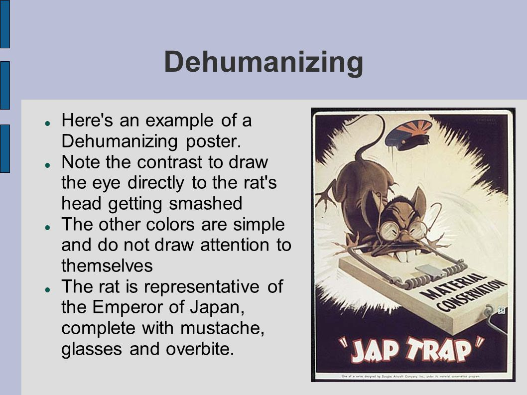 Dehumanizing Here s an example of a Dehumanizing poster.