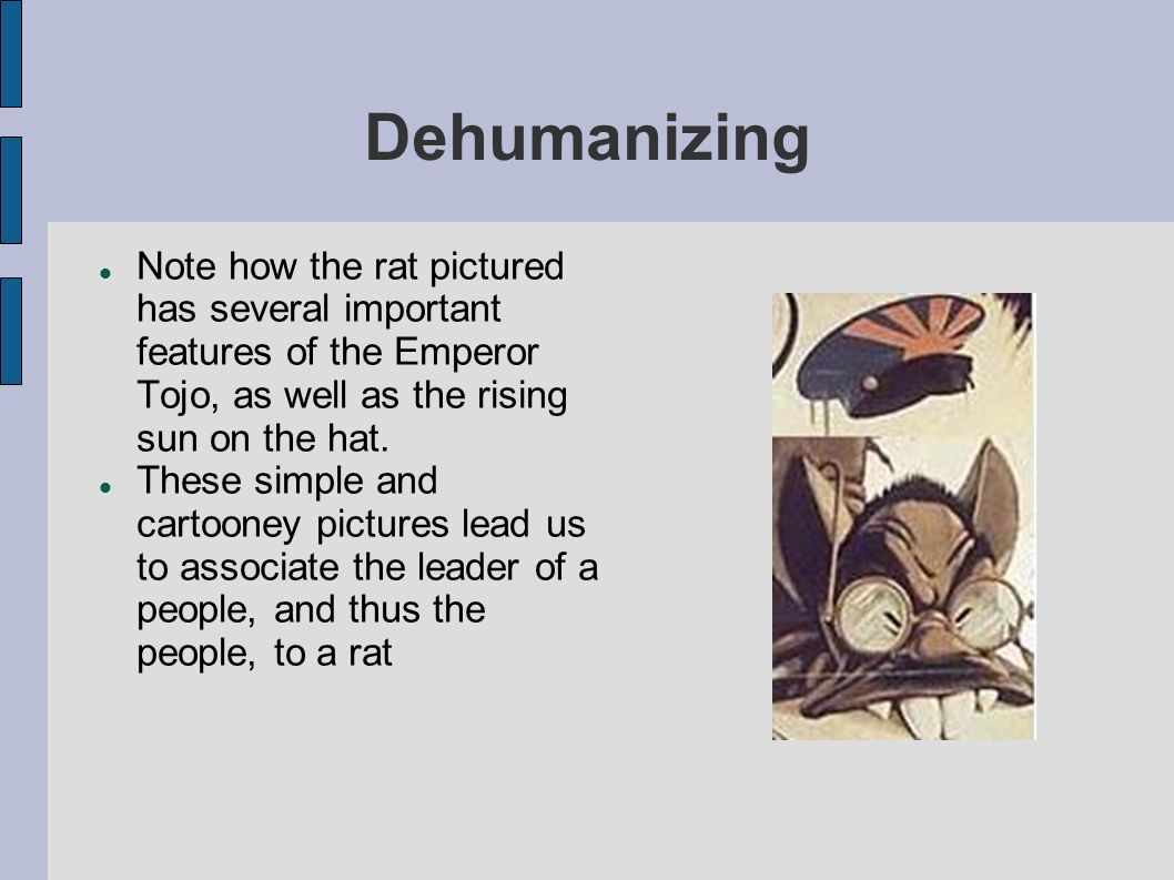 Dehumanizing Note how the rat pictured has several important features of the Emperor Tojo, as well as the rising sun on the hat.