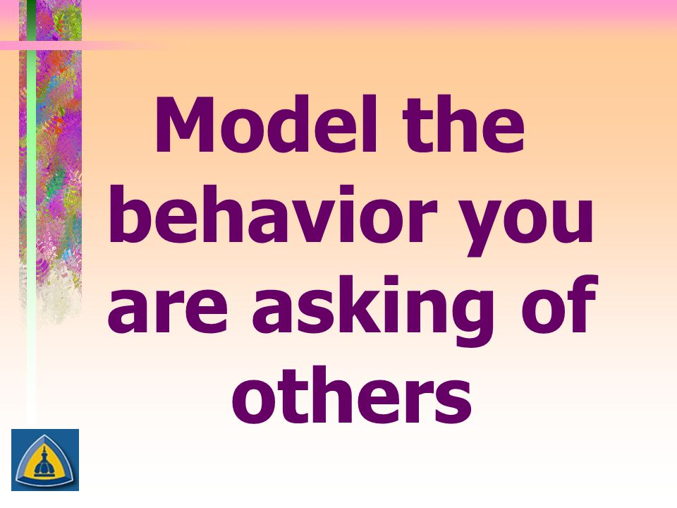Model the behavior you are asking of others