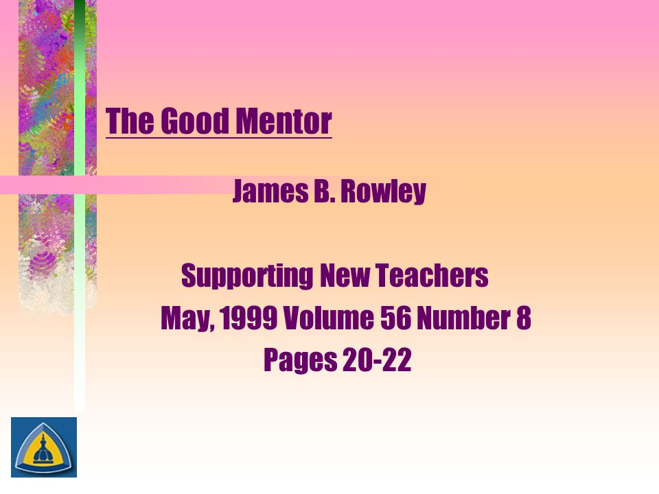 The Good Mentor James B. Rowley Supporting New Teachers