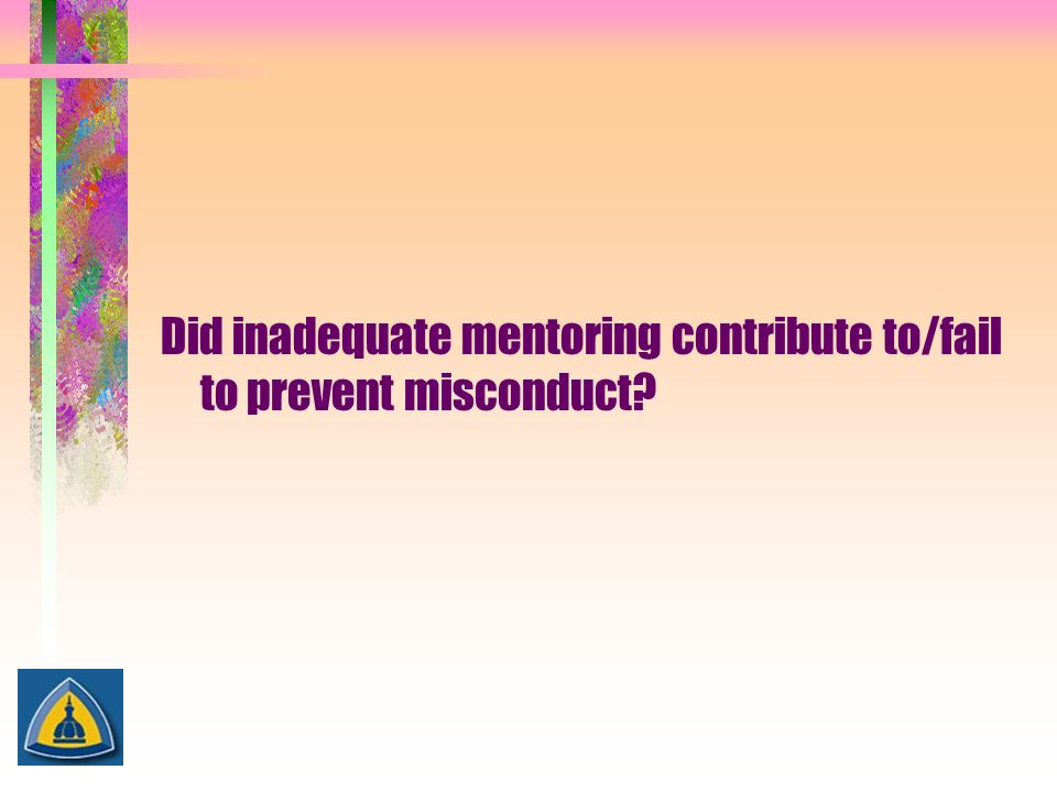 Did inadequate mentoring contribute to/fail to prevent misconduct
