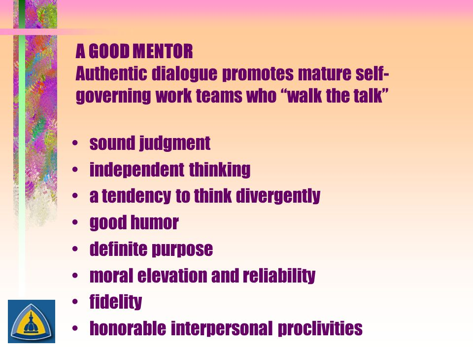 A GOOD MENTOR Authentic dialogue promotes mature self-