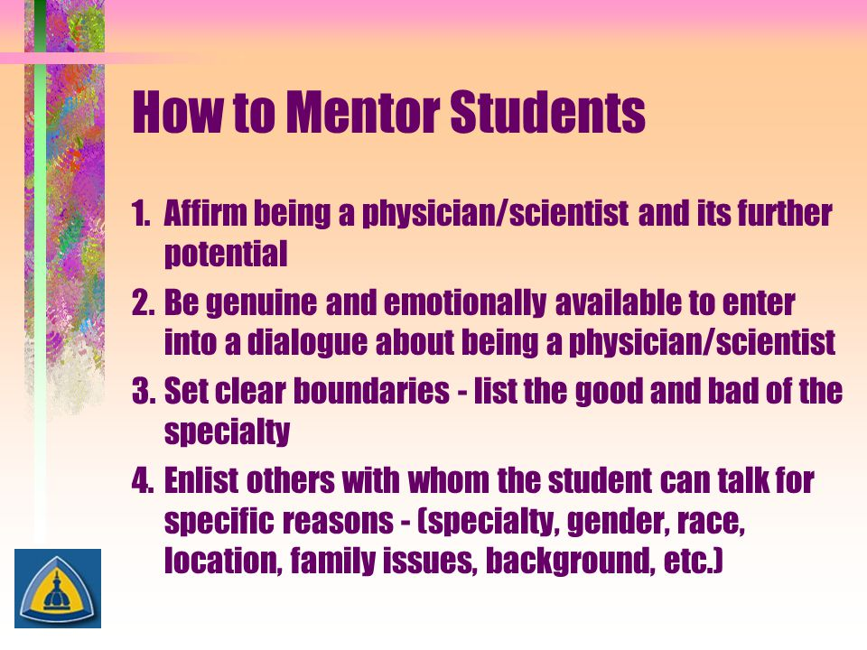How to Mentor Students 1. Affirm being a physician/scientist and its further potential.